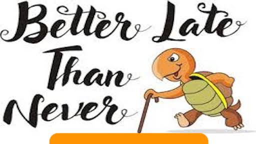معنی فارسی اصطلاح: Better late than never